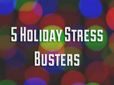 5 Holiday Stress Busters