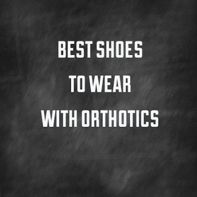 Choosing the Right Shoe for Orthotics