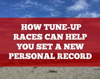 How Tune-up Races Can Help You Run Your Best Race
