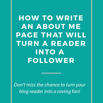 How to Write an About Me Page that Will Turn a Reader Into a Follower!