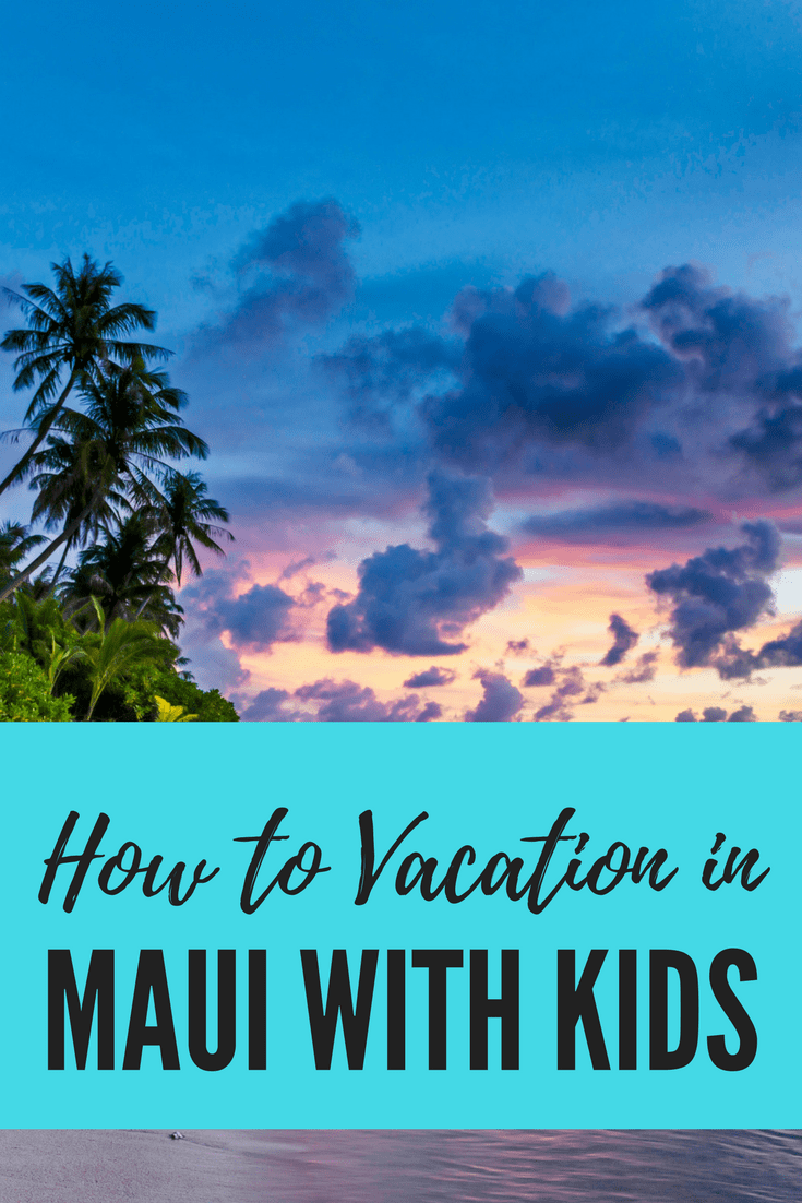 Vacation in Maui with Kids