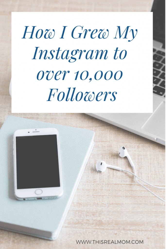 How I Got to Over 10k Instagram Followers - This Real Mom